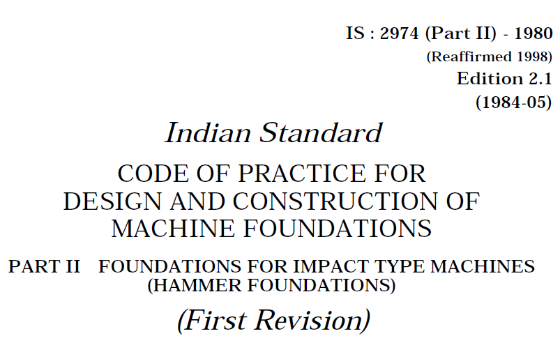 IS 2974(PART 2)-1980 INDIAN STANDARD CODE OF PRACTICE FOR DESIGN AND CONSTRUCTION OF MACHINE FOUNDATION.FOUNDATIONS FOR IMPACT TYPE MACHINES(HAMMER FOUNDATIONS).
