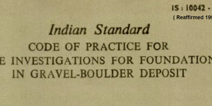 IS-10042-1981 INDIAN STANDARD CODE OF PRACTICE FOR SITE INVESTIGATIONS FOR FOUNDATION IN GRAVEL-BOULDER DEPOSIT.