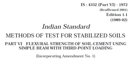 IS 4332 (PART 6)-1972 INDIAN STANDARD METHODS OF TEST FOR STABILIZED SOILS FLEXURAL STRENGTH OF SOIL-CEMENT USING SIMPLE BEAM WITH THIRD-POINT LOADING