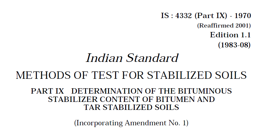 IS 4332 (PART 9) 1970 INDIAN STANDARD METHOD OF TEST FOR STABILIZED SOILS DETERMINATION OF THE BITUMINOUS STABILIZER CONTENT OF BITUMEN AND TAR STABILIZED SOILS