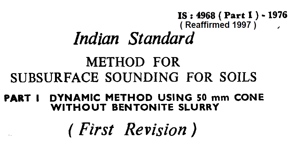 IS - 4968 (PART 1)-1976 INDIAN STANDARD METHOD FOR SUBSURFACE SOUNDING FOR SOILS DYNAMIC METHOD USING 50 MM CONE WITHOUT BENTONITE SLURRY
