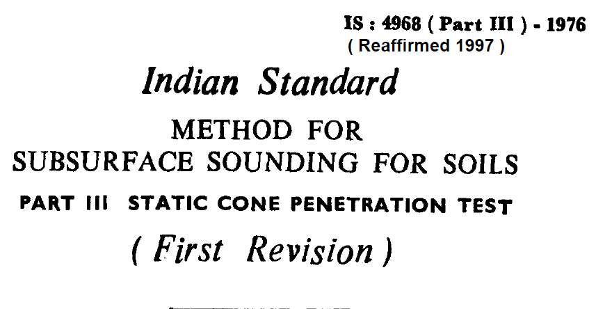 IS-4968 (PART 3)-1976 INDIAN STANDARD METHODS FOR SUBSURFACE SOUNDING FOR SOILS STATIC CONE PENETRATION TEST