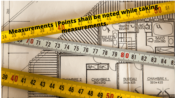 Measurements |Points shall be noted while taking measurements.