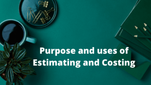 Purposes of detailed estimate | The Use of estimation