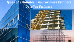 Types of estimates | Approximate Estimate | Detailed Estimate |