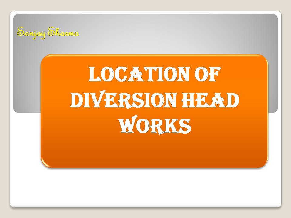 Location of diversion head works
