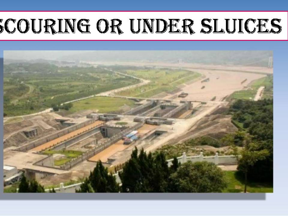 Scouring or under sluices