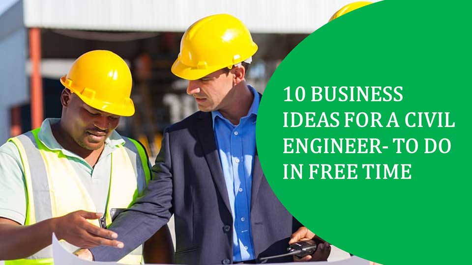 10 business Ideas for a civil engineer- To do in free time