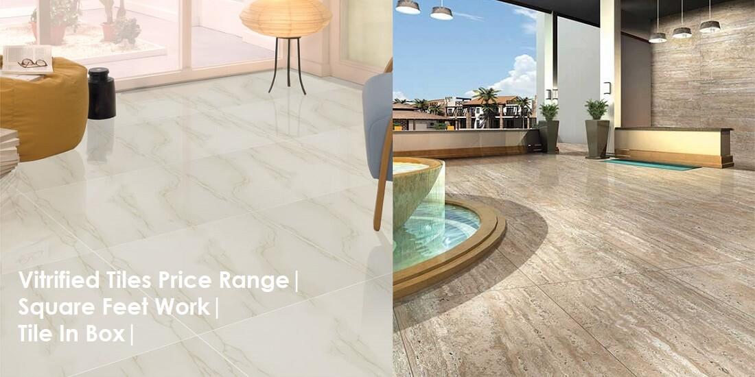 Vitrified Tiles Price Range | Square Feet Work | Tile In Box
