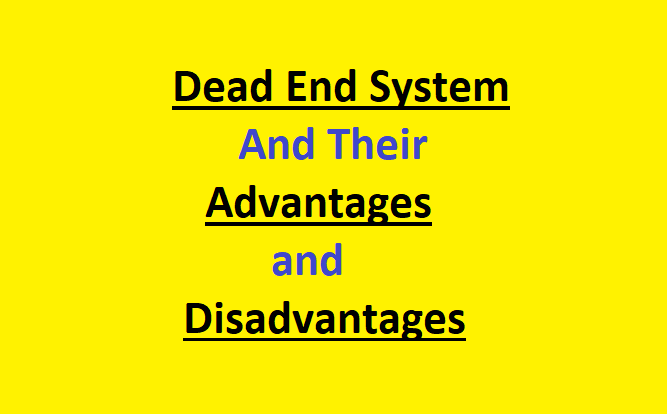 Dead End System – And Their Advantages and Disadvantages