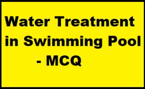 Water Treatment in Swimming Pool - MCQ