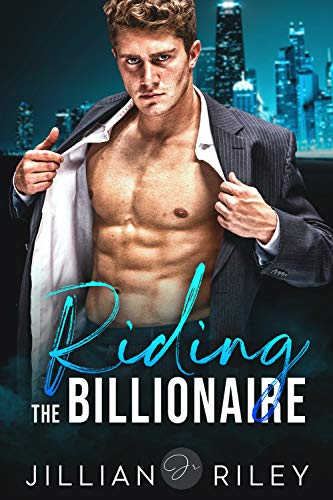 riding the billionaire by jillian riley billionaire romance
