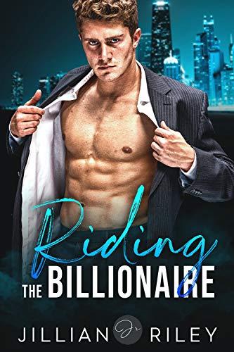 riding the billionaire by jillian riley billionaire romance