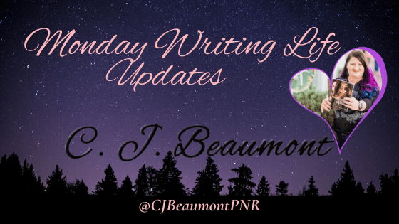 C. J. Beaumont's Monday Writing Life Updates