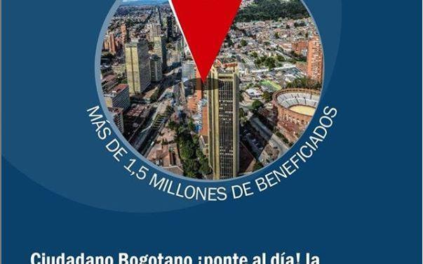 Ciudadano Bogotano ¡ponte al día! la   Administración Distrital ofrece alivios sin  precedentes a deudores de multas e impuestos