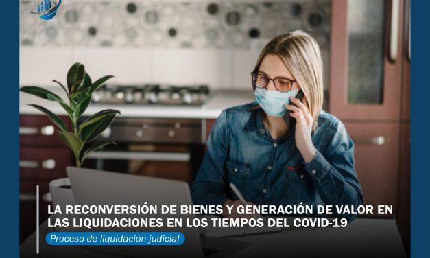La reconversión de bienes y generación de valor en las liquidaciones en los tiempos del COVID-19
