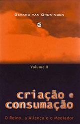 Criação e Consumação (Vol. 2)