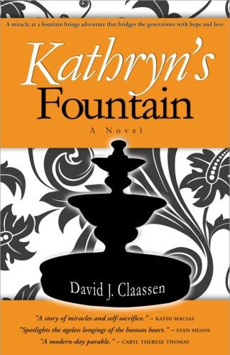 KATHRYN'S FOUNTAIN : A Novel by David J. Claassen