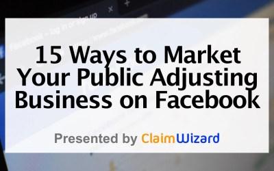 15 Ways to Market Your Public Adjusting Business on Facebook