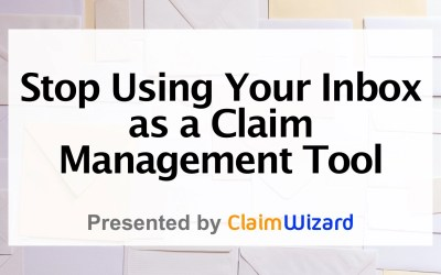 Stop Using Your Inbox as a Claim Management Tool