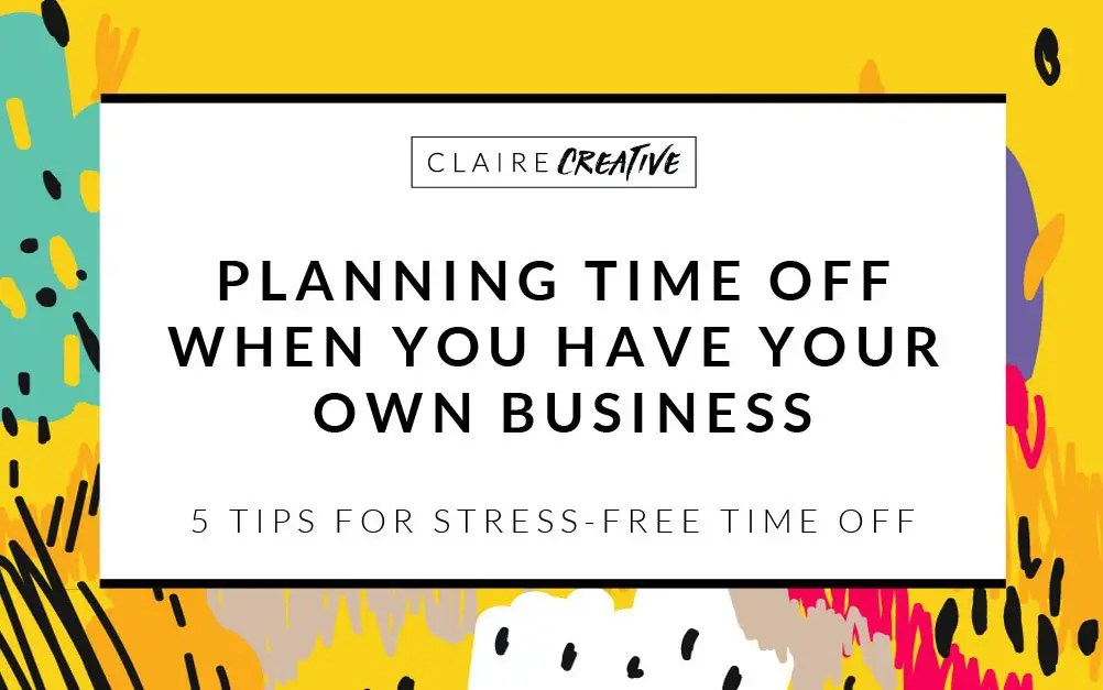 Planning time off when you have your own business