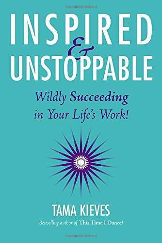 """Inspired & Unstoppable"" de Tama Kieves"