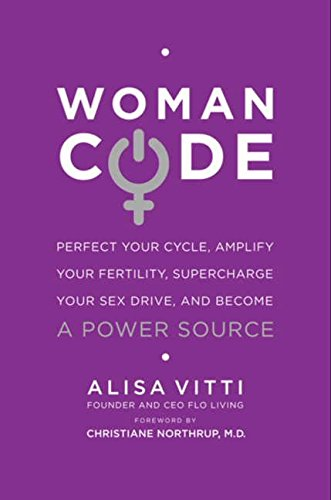 WomanCode: Perfect Your Cycle, Amplify Your Fertility, Supercharge Your Sex Drive, and Become a Power Source alisa vitti