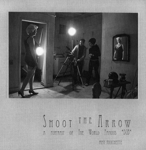 Amy Touchette, Shoot the Arrow, A Portrait of The World Famous *BOB*