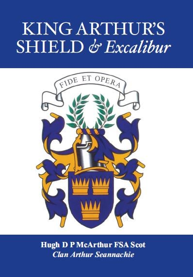 King Arthur's Shield & Excalibur, by Hugh D P McArthur FSA Scot, Clan Arthur Seannachie