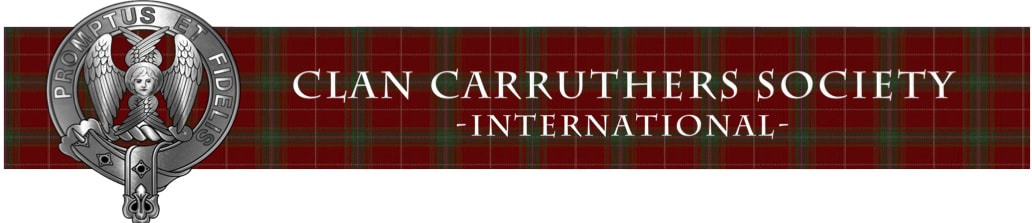 CLAN CARRUTHERS SOCIETY (INTERNATIONAL)  Founded on a Royal Charter to Holmains, 1755.