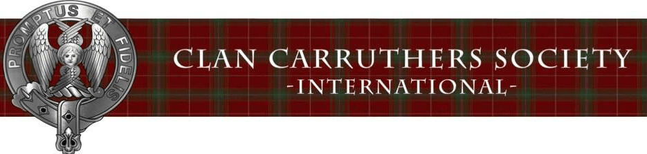 CLAN CARRUTHERS SOCIETY – INTERNATIONAL (Founded on a Royal Charter to Holmains, 1755)