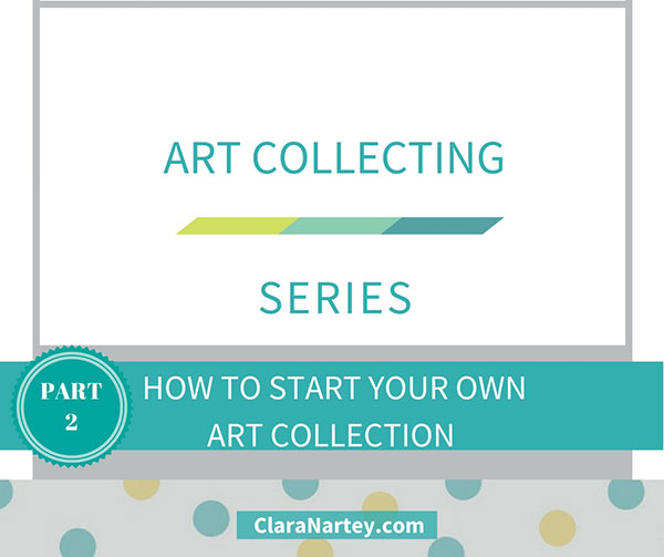 Art Collecting Series: How to Start Your Own Art Collection