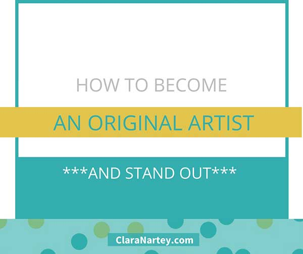 How to Be an Original Artist and Stand Out