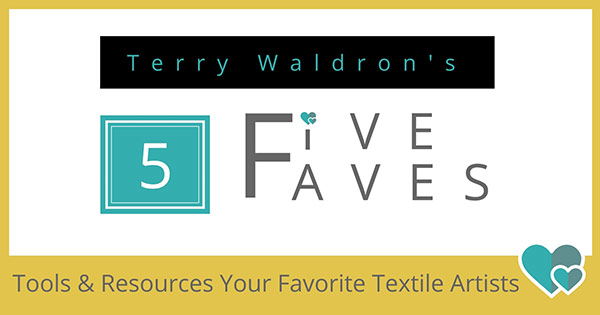 Art Quilt Teacher - Terry Waldron's Five Favorite Tools