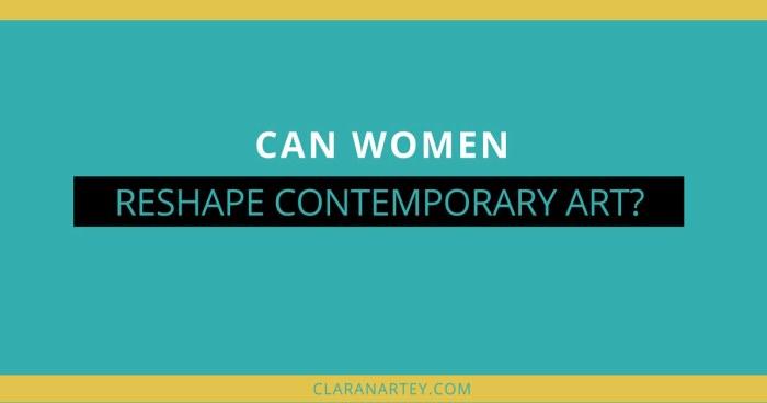 Can Women Reshape Contemporary Art?