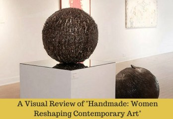 Handmade- Women Reshaping Contemporary Art