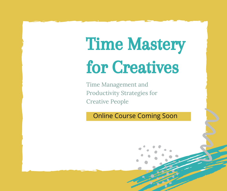 Time Management and productivity strategies for creatives - artists, makers, creators and artsy people