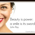Beauty is power; a smile is its sword. John-Ray