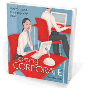 getting corporate - a manual for getting ahead in the workplace