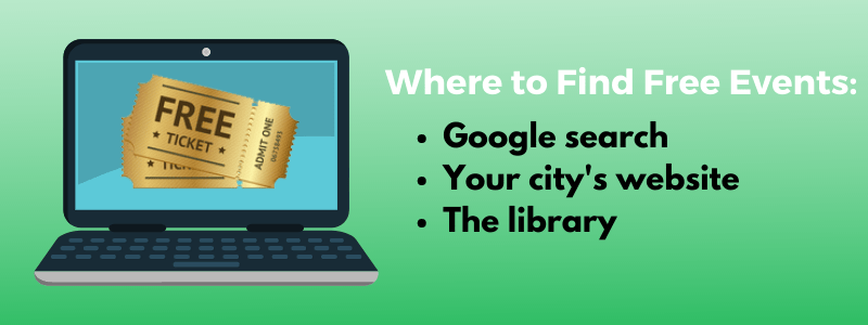Find free events with a Google search, your city's website or the library
