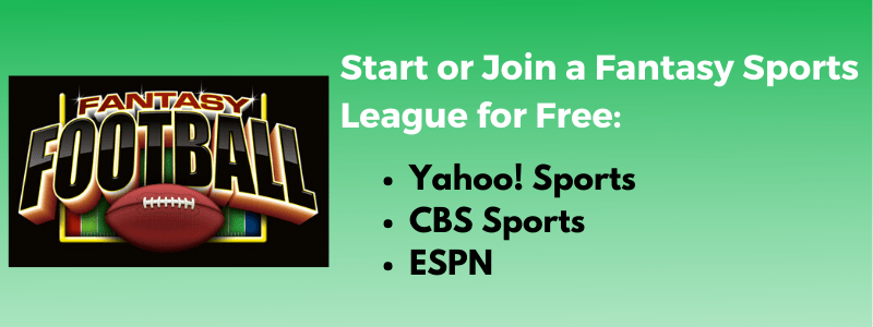 Start or join a fantasy football league for free with Yahoo! Sports, CBS Sports or ESPN