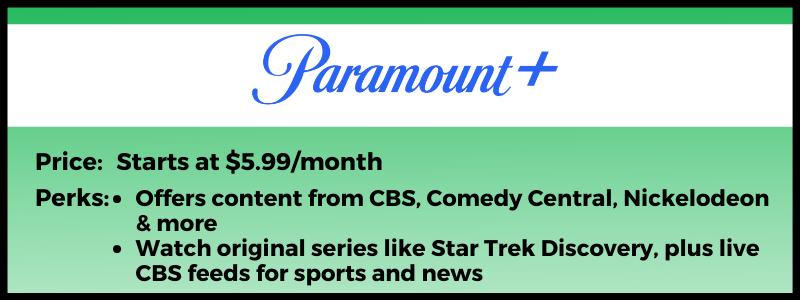 Paramount+ starts at $5.99 per month.