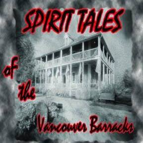 Spirit tales of the vancouver barracks