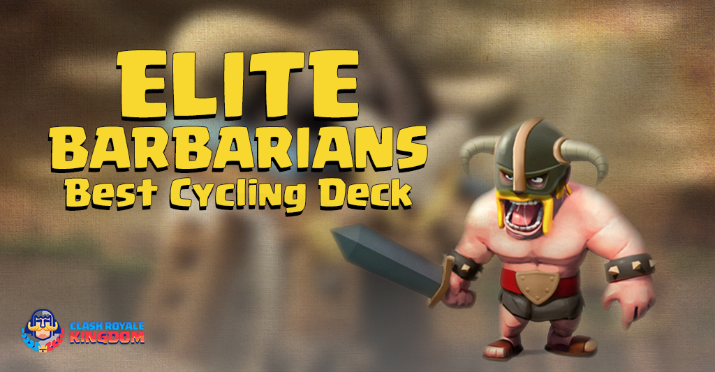 Elite-Barbarian-Best-Cycling Deck-Clash-Royale-Kingdom