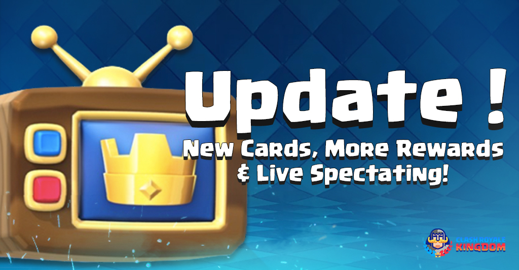 Update-New-Cards,-More-Rewards-&-Live-Spectating!-(3-May-2016)-Clash-Royale-Kingdom