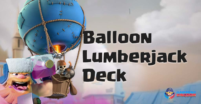 Best Balloon Lumberjack Deck and Strategies