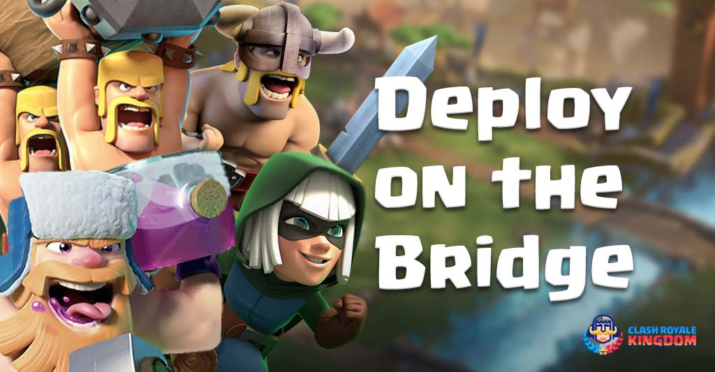 Clash Royale Great Cards to Deploy on the Bridge