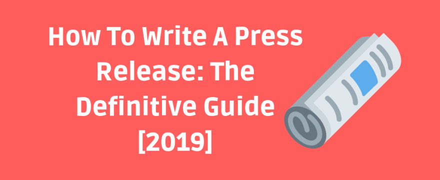 How To Write A Press Release: The Definitive Guide [2019]
