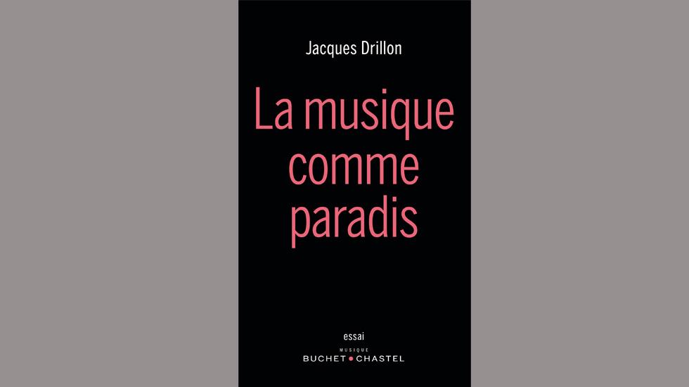 La musique comme paradis de Jacques Drillon