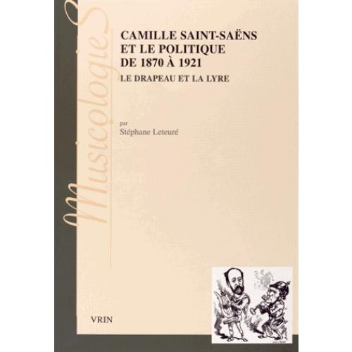 Stéphane Leteuré est l'auteur de Camille Saint-Saëns et le politique de 1870 à 1921 (éditions Vrin)